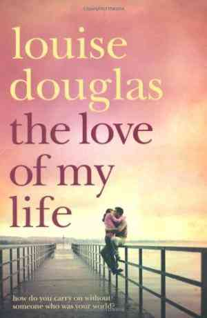 Buy Love of My Life by Louise Douglas online in india - Bookchor | 9780330453585