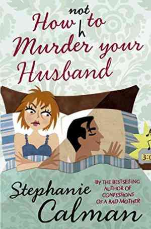 Buy How Not to Murder Your Husband by Stephanie Calman online in india - Bookchor   9780330457552