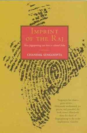 Buy Imprint of the Raj: The Colonial Origin of Fingerprinting and Its Voyage to Britain by Chandak Sengoopta online in india - Bookchor | 9780330491402