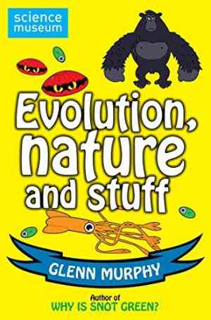 Buy Science: Sorted! Evolution, Nature and Stuff by Glenn Murphy online in india - Bookchor | 9780330508940