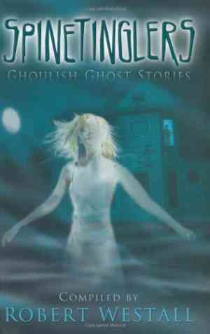 Buy Spinetinglers: Ghoulish Ghost Stories by Robert Westall Compiled online in india - Bookchor   9780753415283