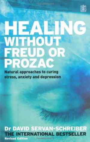 Buy Healing without Freud or Prozac: Natural Approaches to Curing Stress, Anxiety and Depression without Drugs and without Psychoanalysis by David Servan-Schreiber online in india - Bookchor   9781405077583