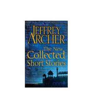 Buy The New Collected Short Stories by Jeffrey Archer by Jeffrey Archer online in india - Bookchor   9781447211068