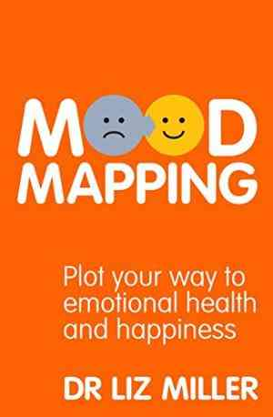 Buy Mood Mapping: Plot Your Way to Emotional Health and Happiness by Dr Liz Miller , Liz Miller online in india - Bookchor | 9781905744459
