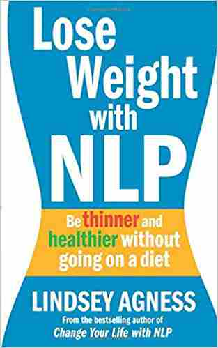 Buy Lose Weight with Nlp: Be Thinner and Healthier Without Going on a Diet by Lindsey Agness online in india - Bookchor   9781905744879