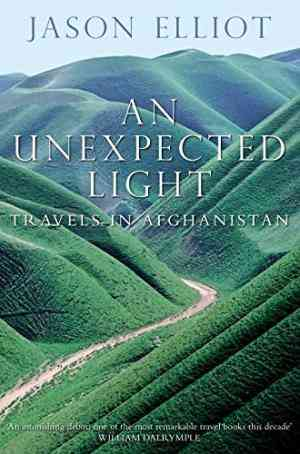 Buy An Unexpected Light: Travels in Afghanistan by Jason Elliot online in india - Bookchor   9780330371629