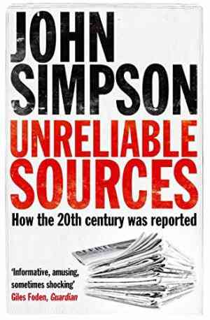 Buy Unreliable Sources by John Simpson online in india - Bookchor | 9780330435635