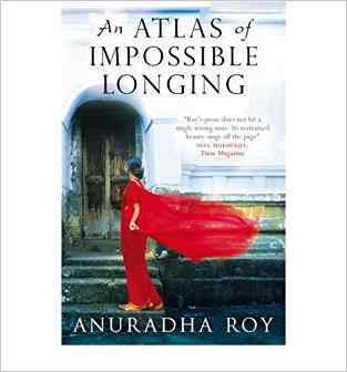 Buy An Atlas Of Impossible Longing by Anuradha Roy online in india - Bookchor | 9780330456784
