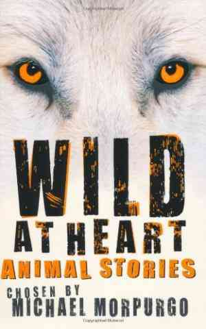 Buy Wild at Heart: Animal Stories by MICHAEL MORPURGO online in india - Bookchor   9780753416310