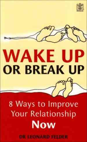 Buy Wake Up or Break Up: 8 Crucial Steps to Strengthening Your Relationship by Leonard Feldman online in india - Bookchor   9781405088008