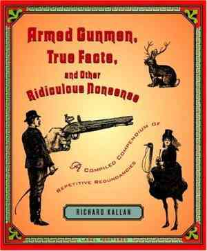 Buy Armed Gunmen, True Facts, and Other Ridiculous Nonsense: A Compiled Compendium of Repetitive Redundancies by Richard A Kallan online in india - Bookchor   9780375423529
