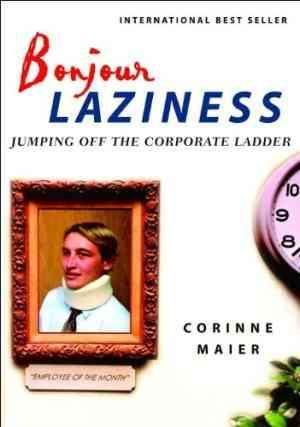 Buy Bonjour Laziness: Jumping Off the Corporate Ladder by Sophie Hawkes Translated , Corinne Maier online in india - Bookchor   9780375423734