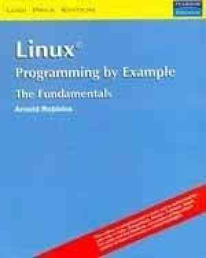Buy Linux Programming By Example: The Fundamentals by Arnold Robbins online in india - Bookchor   9788131704196