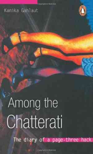 Buy Among the Chatterati: The Diary of a Page Three Hack by Kanika Gahlaut online in india - Bookchor | 9780143028239