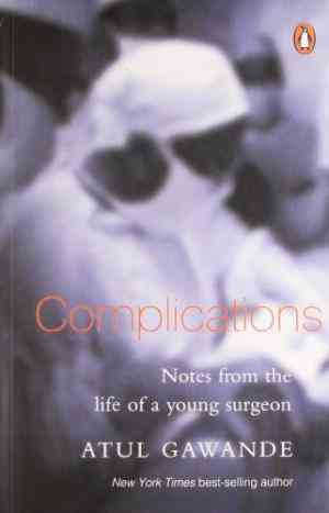 Buy Complications: Notes from the Life of a Young Surgeon by Atul Gawande online in india - Bookchor   9780143028451