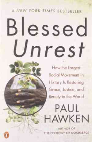 Buy Blessed Unrest: How the Largest Social Movement in History Is Restoring Grace, Justice, and Beauty to the World by Paul Hawken online in india - Bookchor   9780143113652