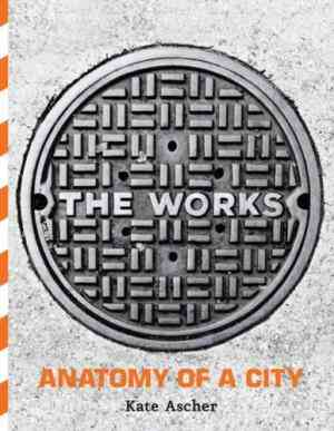 Buy The Works: Anatomy of a City by Kate Ascher online in india - Bookchor   9781594200717