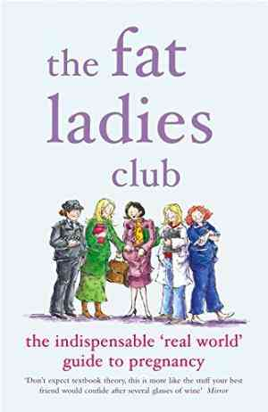 Buy The Fat Ladies Club: The Indispensable Real World Guide to Pregnancy by Hilary Gardener online in india - Bookchor   9780141017013
