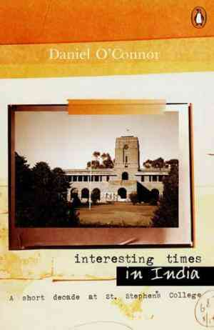 Buy Interesting Times in India: A Short Decade at St. Stephens College by Daniel Oconnor online in india - Bookchor | 9780143033455