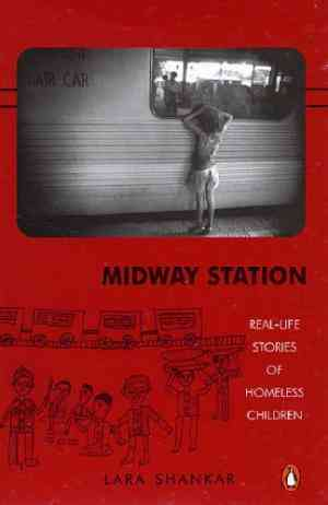 Buy Midway Station: Real life Stories of Homeless Children by Lara Shankar online in india - Bookchor   9780143100454
