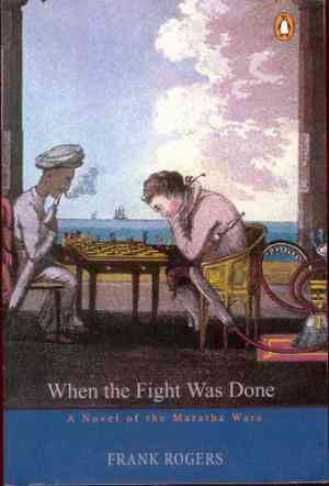 Buy When the Fight Was Done: A Novel of the Maharatha Wars by Frank Rogers online in india - Bookchor   9780143028802