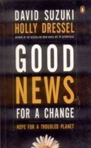 Buy Good News For A Change: Hope For A Troubled Planet by David Suzuki Holly Dressel online in india - Bookchor   9780143029021