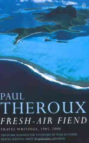 Buy Fresh air Fiend: Travel Writings, 1985 2000 by Paul Theroux online in india - Bookchor | 9780140281095