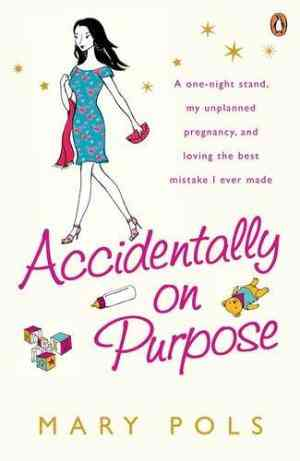 Buy Accidentally on Purpose: A One night Stand, My Unplanned Pregnancy, and Loving the Best Mistake I Ever Made by Mary Pols online in india - Bookchor | 9780141038407