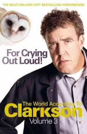 Buy For Crying Out Loud!: The World According to Clarkson: v. 3 by Jeremy Clarkson online in india - Bookchor | 9780718154738