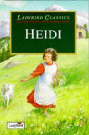 Buy Heidi (Ladybird Classics) Hardcover by Johanna Spyri online in india - Bookchor | 9780721417516