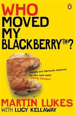 Buy Martin Lukes: Who Moved My BlackBerry? by Lucy Kellaway online in india - Bookchor | 9780141020549