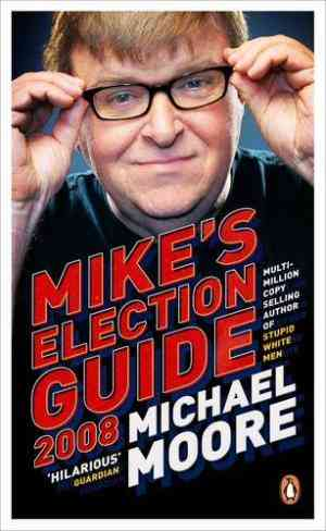 Buy Mikes Election Guide by Michael Moore online in india - Bookchor   9780141039817