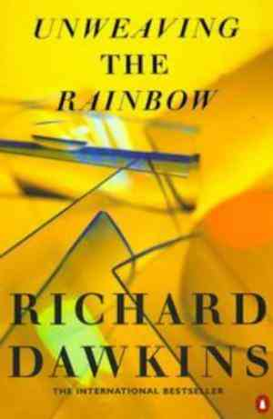 Buy Unweaving the Rainbow: Science, Delusion and the Appetite for Wonder by Richard Dawkins online in india - Bookchor   9780140264081