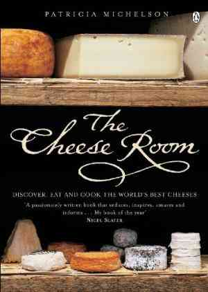 Buy The Cheese Room: Discover, Eat and Cook the Worlds Best Cheeses by Patricia Michelson online in india - Bookchor   9780140295436