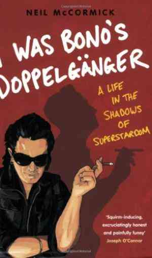 Buy I Was Bonos Doppelganger by Neil McCormick online in india - Bookchor | 9780141013060