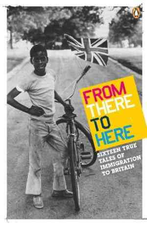 Buy From There to Here: Sixteen True Tales of Immigration to Britain: The Second Decibel Penguin Prize Anthology by Menaka Raman online in india - Bookchor | 9780141034119