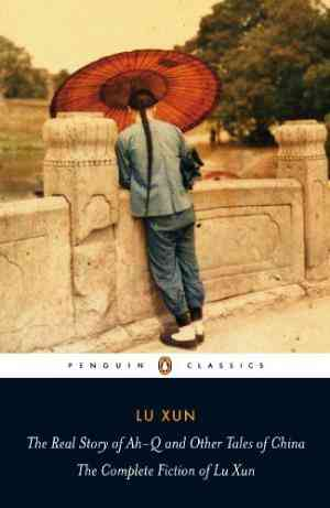 Buy The Real Story of Ah Q and Other Tales of China: The Complete Fiction of Lu Xun by Lu Xun online in india - Bookchor   9780140455489