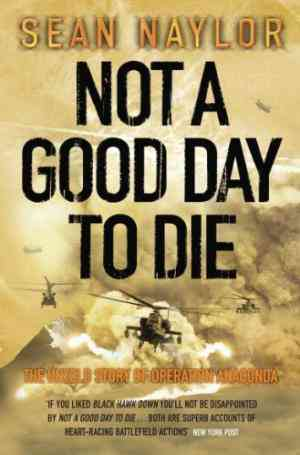 Buy Not a Good Day to Die: The Untold Story of Operation Anaconda by Sean Naylor online in india - Bookchor   9780141014579