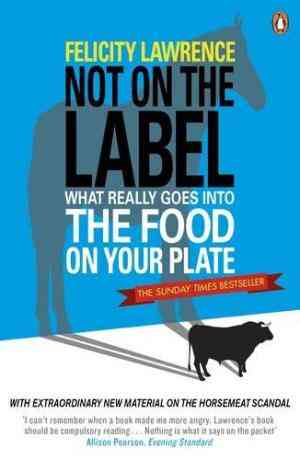 Buy Not on the Label by Felicity Lawrence online in india - Bookchor | 9780141015668