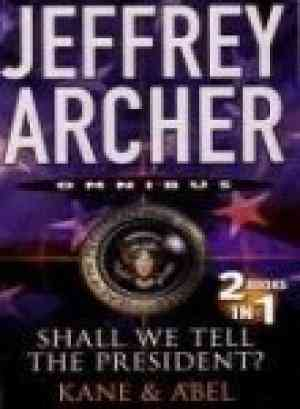 Buy Shall We Tell The President & Kane & Abel by Jeffrey Archer online in india - Bookchor | 9780330457767
