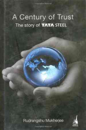 Buy A Century of Trust: The Story of Tata Steel by Rudrangshu Mukherjee online in india - Bookchor | 9780670081561