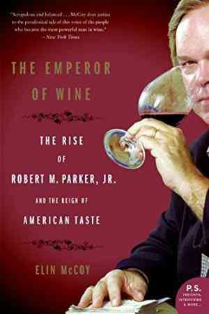 Buy The Emperor of Wine: The Rise of Robert M. Parker, JR., and the Reign of American Taste by Elin McCoy online in india - Bookchor   9780060093693