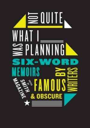 Buy Not Quite What I Was Planning: Six Word Memoirs by Writers Famous and Obscure by Larry Smith online in india - Bookchor   9780061374050