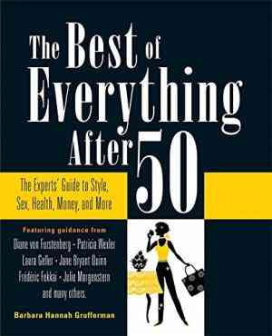 Buy The Best of Everything After 50: The Experts Guide to Style, Sex, Health, Money, and More by Barbara Hannah Grufferman online in india - Bookchor | 9780762437405