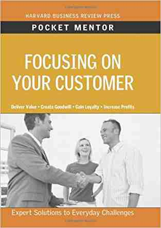 Buy Focusing on Your Customer: Expert Solutions to Everyday Challenges by Harvard Business School Press , Harvard Business School Publishing Manufactured , Harvard Business School Press COR online in india - Bookchor | 9781422129753