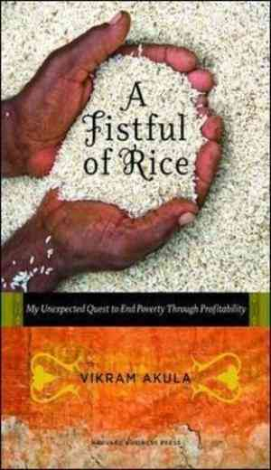 Buy A Fistful of Rice: My Unexpected Quest to End Poverty Through Profitability by Akula online in india - Bookchor | 9781422131176