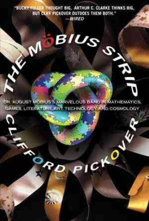 Buy The Mobius Strip: Dr. August Mobiuss Marvelous Band in Mathematics, Games, Literature, Art, Technology, and Cosmology by Clifford A. Pickover online in india - Bookchor   9781560259527