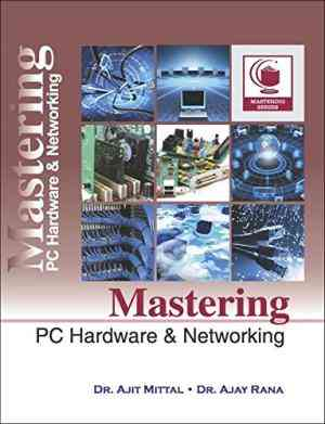 Buy Mastering Pc Hardware & Networking, 1E Pb by Ajit Mittal online in india - Bookchor   9788190645126