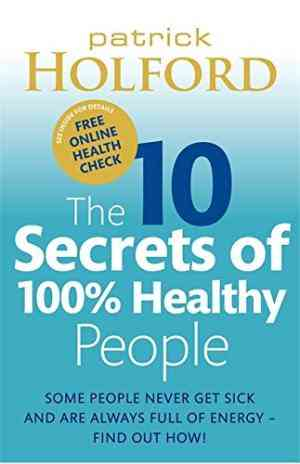 Buy The 10 Secrets of 100% Healthy People by Patrick Holford online in india - Bookchor | 9780749929114