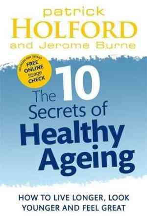 Buy The 10 Secrets of Healthy Ageing: How to Live Longer, Look Younger and Feel Great by Patrick Holford online in india - Bookchor   9780749956547
